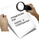 En busca del framework php perdido. Parte II: Codeigniter.